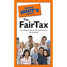 The Pocket Idiot's Guide to the Fairtax: An Unbiased Look at This Controversial Tax Proposal (English Edition)