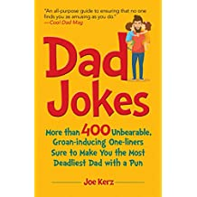 Dad Jokes: More Than 400 Unbearable, Groan-Inducing One-Liners Sure to Make You the Deadliest Dad With a Pun (English Edition)