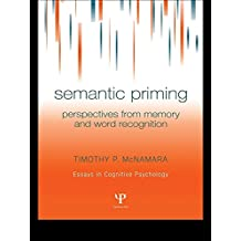 Semantic Priming: Perspectives from Memory and Word Recognition (Essays in Cognitive Psychology) (English Edition)
