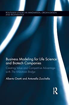 """""""Business Modeling for Life Science and Biotech Companies: Creating Value and Competitive Advantage with the Milestone Bridge (Routledge Studies in Innovation, ... and Technology Book 35) (English Edition)"""",作者:[Alberto Onetti, Antonella Zucchella]"""