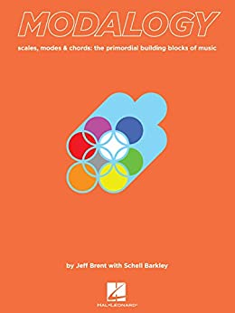 """""""Modalogy: Scales, Modes & Chords: The Primordial Building Blocks of Music (English Edition)"""",作者:[Brent, Jeff, Barkley, Schell]"""