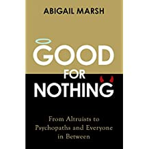 Good for Nothing: How One Emotion Connects Altruists, Psychopaths and Everyone In-Between (English Edition)