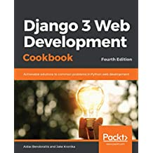 Django 3 Web Development Cookbook: Actionable solutions to common problems in Python web development, 4th Edition (English Edition)
