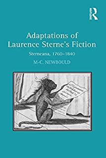 Adaptations of Laurence Sterne's Fiction: Sterneana, 1760–1840 (English Edition)