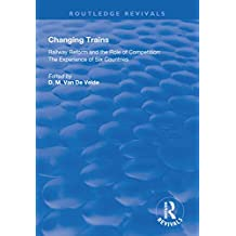 Changing Trains: Railway Reform and the Role of Competition: The Experience of Six Countries (Routledge Revivals) (English Edition)
