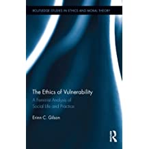 The Ethics of Vulnerability: A Feminist Analysis of Social Life and Practice (Routledge Studies in Ethics and Moral Theory Book 26) (English Edition)