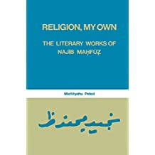 Religion, My Own: Literary Works of Najib Mahfuz (Studies in Islamic Culture and History Book 6) (English Edition)