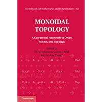 Monoidal Topology: A Categorical Approach to Order, Metric and Topology (Encyclopedia of Mathematics and its Applications Book 153) (English Edition)