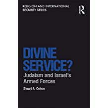 Divine Service?: Judaism and Israel's Armed Forces (Religion and International Security) (English Edition)
