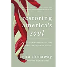 Restoring America's Soul: Advancing Timeless Conservative Principles in a Wayward Culture (English Edition)