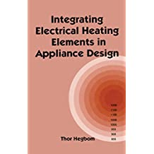 Integrating Electrical Heating Elements in Product Design (Electrical and Computer Engineering Book 101) (English Edition)