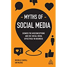 Myths of Social Media: Dismiss the Misconceptions and Use Social Media Effectively in Business (Business Myths) (English Edition)