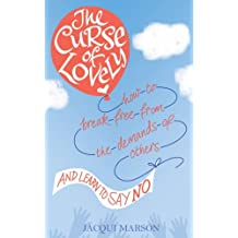 The Curse of Lovely: How to break free from the demands of others and learn how to say no (English Edition)