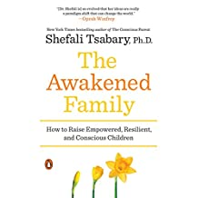 The Awakened Family: How to Raise Empowered, Resilient, and Conscious Children (English Edition)