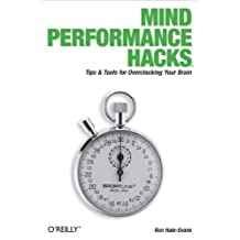 Mind Performance Hacks: Tips & Tools for Overclocking Your Brain (English Edition)
