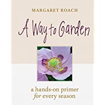 A Way to Garden: A Hands-On Primer for Every Season (English Edition)