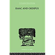 Isaac And Oedipus: A STUDY IN BIBLICAL PSYCHOLOGY OF THE SACRIFICE OF ISAAC (English Edition)