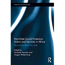 Non-State Social Protection Actors and Services in Africa: Governance Below the State (African Governance Book 2) (English Edition)