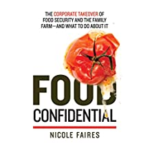 Food Confidential: The Corporate Takeover of Food Security and the Family Farm—and What to Do About It (English Edition)