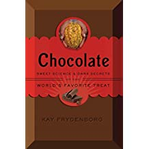 Chocolate: Sweet Science & Dark Secrets of the World's Favorite Treat (English Edition)