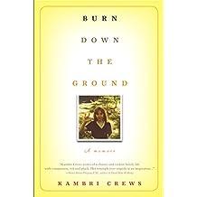 Burn Down the Ground: A Memoir (English Edition)