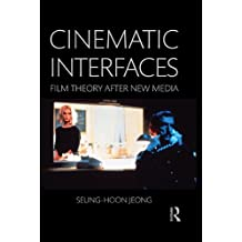 Cinematic Interfaces: Film Theory After New Media (English Edition)
