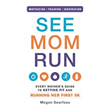 See Mom Run: Every Mother's Guide to Getting Fit and Running Her First 5K (English Edition)