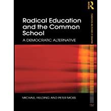 Radical Education and the Common School: A Democratic Alternative (Foundations and Futures of Education) (English Edition)