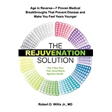 The Rejuvenation Solution: Age in Reverse--7 Proven Medical Breakthroughs That Prevent Disease and Make You Feel Years Younger (English Edition)