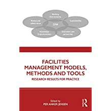 Facilities Management Models, Methods and Tools: Research Results for Practice (English Edition)