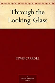 """Through the Looking-Glass (爱丽丝漫游镜中世界) (免费公版书) (English Edition)"",作者:[Carroll,Lewis, (刘易斯·卡罗尔)]"