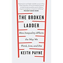 The Broken Ladder: How Inequality Changes the Way We Think, Live and Die (English Edition)