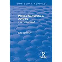 Political Corruption in Australia: A Very Wicked Place? (Routledge Revivals) (English Edition)