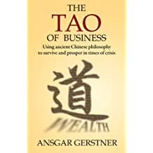 The Tao of Business: Using Ancient Chinese Philosophy to Survive and Prosper in Times of Crisis (English Edition)