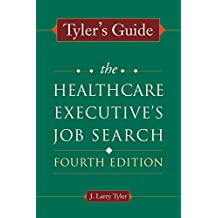 Tyler's Guide: The Healthcare Executive's Job Search, Fourth Edition (ACHE Management) (English Edition)
