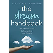 The Dream Handbook: The Ultimate Guide to Interpreting Your Dreams (English Edition)