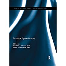 Brazilian Sports History (Sport in the Global Society - Historical Perspectives) (English Edition)