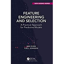 Feature Engineering and Selection: A Practical Approach for Predictive Models (Chapman & Hall/CRC Data Science Series) (English Edition)