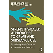 Strengths-Based Approaches to Crime and Substance Use: From Drugs and Crime to Desistance and Recovery (English Edition)