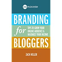 Branding for Bloggers: Tips to Grow Your Online Audience and Maximize Your Income (English Edition)
