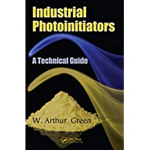 Industrial Photoinitiators: A Technical Guide (English Edition)