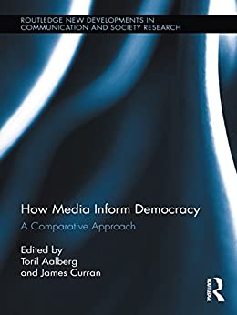 """How Media Inform Democracy: A Comparative Approach (Routledge New Developments in Communication and Society Research Book 1) (English Edition)"",作者:[Toril Aalberg, James Curran]"