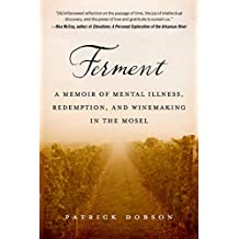 Ferment: A Memoir of Mental Illness, Redemption, and Winemaking in the Mosel (English Edition)