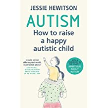 Autism: How to raise a happy autistic child (English Edition)