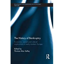 The History of Bankruptcy: Economic, Social and Cultural Implications in Early Modern Europe (Routledge Explorations in Economic History Book 60) (English Edition)
