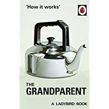 How it Works: The Grandparent: The perfect gift for Father's Day (Ladybirds for Grown-Ups Book 8) (English Edition)