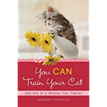 You CAN Train Your Cat: Secrets of a Master Cat Trainer (English Edition)