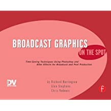Broadcast Graphics On the Spot: Timesaving Techniques Using Photoshop and After Effects for Broadcast and Post Production (English Edition)