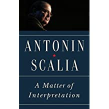 A Matter of Interpretation: Federal Courts and the Law - New Edition (The University Center for Human Values Series Book 47) (English Edition)