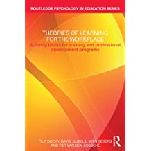 Theories of Learning for the Workplace: Building blocks for training and professional development programs (Routledge Psychology in Education) (English Edition)